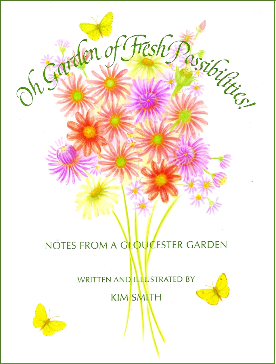 Oh Garden of Fresh Possibilities! Kim Smith