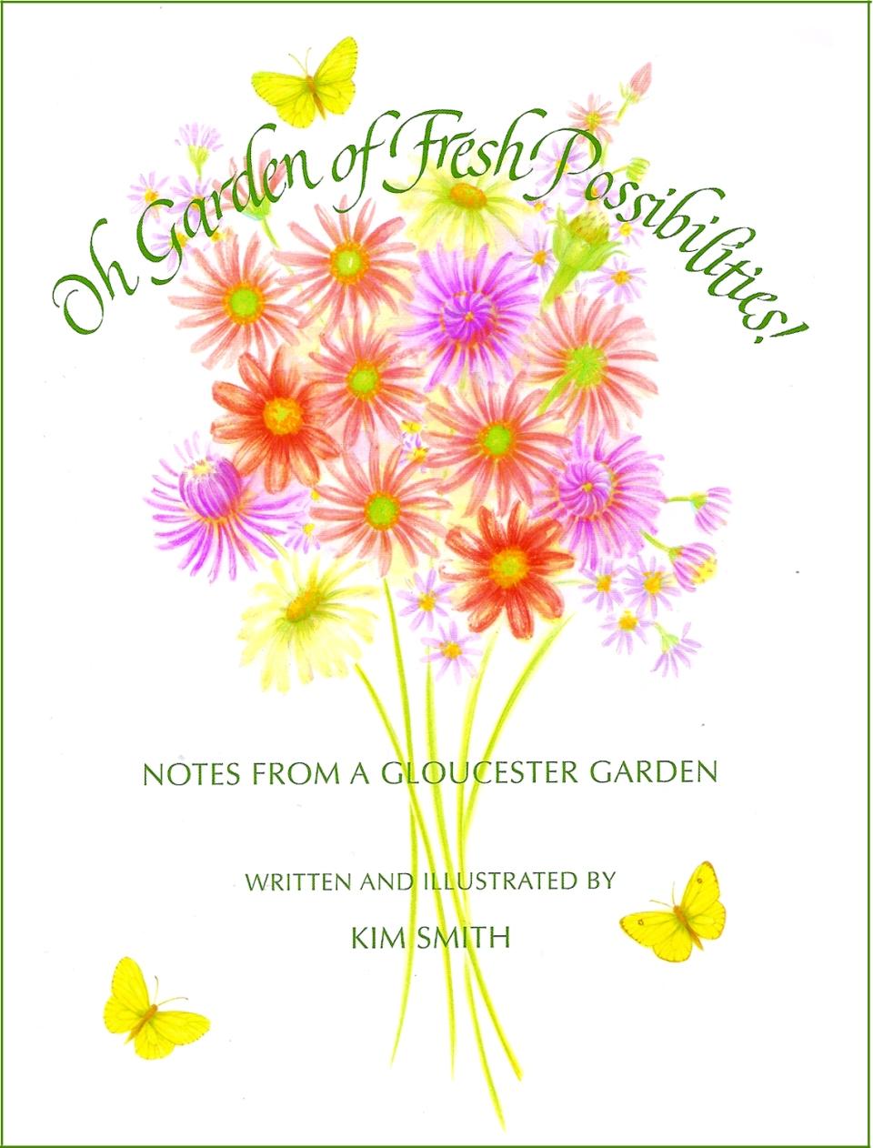 Oh Garden of Fresh Possibilities! Kim Smith